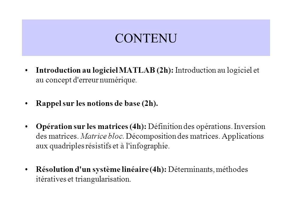CONTENU Introduction au logiciel MATLAB (2h): Introduction au logiciel et au concept d'erreur numérique. Rappel sur les notions de base (2h). Opératio