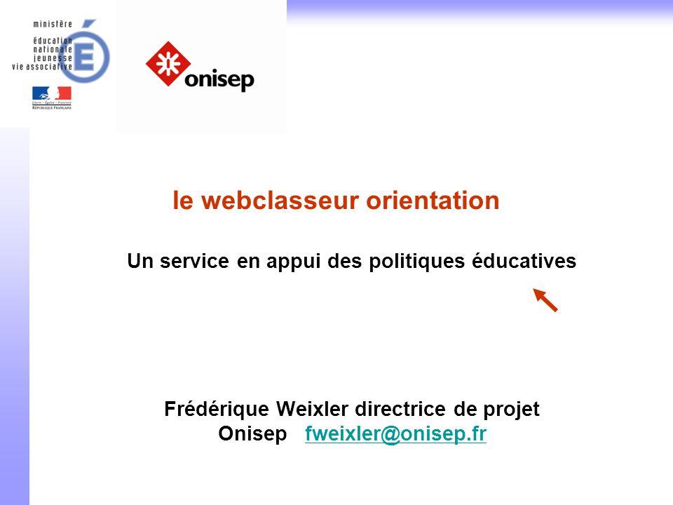 1 Un service en appui des politiques éducatives Frédérique Weixler directrice de projet Onisep fweixler@onisep.frfweixler@onisep.fr le webclasseur ori