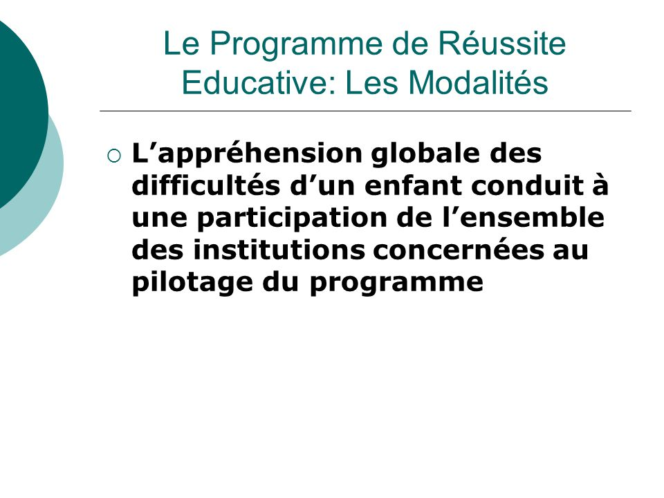  L'appréhension globale des difficultés d'un enfant conduit à une participation de l'ensemble des institutions concernées au pilotage du programme Le Programme de Réussite Educative: Les Modalités