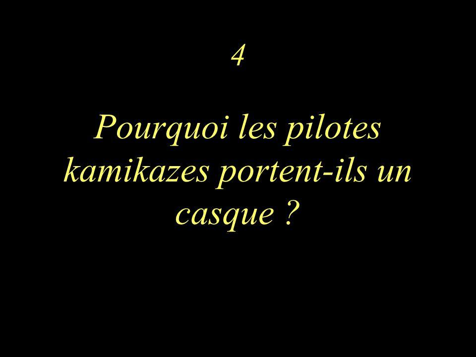 4 Pourquoi les pilotes kamikazes portent-ils un casque ?
