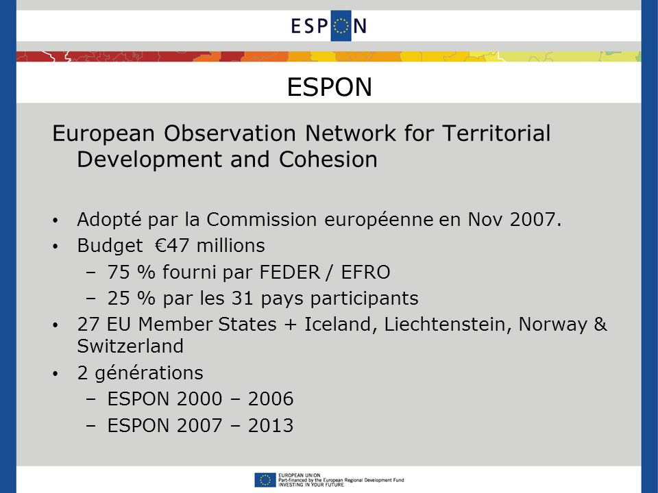 ESPON - management Programme authorities Managing Authority Monitoring Committee Certifying Authority Coordination Unit Audit Authority and Group of Auditors Strategic coordination, contact points and partners Concertation Committee Contact Point network Project Selection