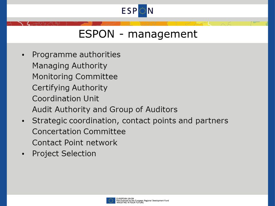 ESPON - Politiek kader / Cadre politique EU Cohesion Policy 2007-2013 (2006) Based on Lisbon and Gothenburg Strategies Territorial Agenda for the European Union (2007) Lisbon Treaty (2007) Green paper on Territorial Cohesion (2008) Europe 2020 Strategy (2010) 5th report on economic, social and territorial cohesion (2010)