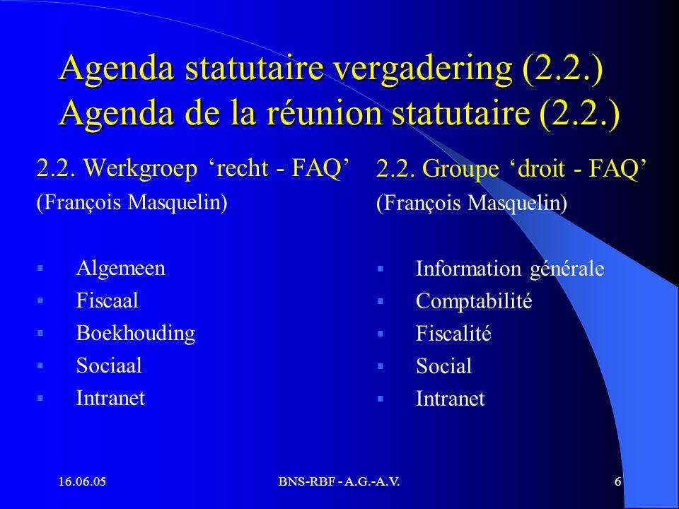 16.06.05BNS-RBF - A.G.-A.V.6 Agenda statutaire vergadering (2.2.) Agenda de la réunion statutaire (2.2.) 2.2. Werkgroep 'recht - FAQ' (François Masque
