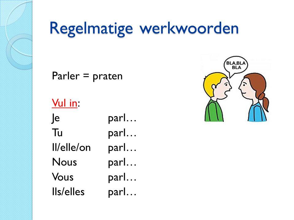 Regelmatige werkwoorden Parler = praten Antwoorden: Je parle Tu parles Il/elle/onparle Nousparlons Vous parlez Ils/ellesparlent