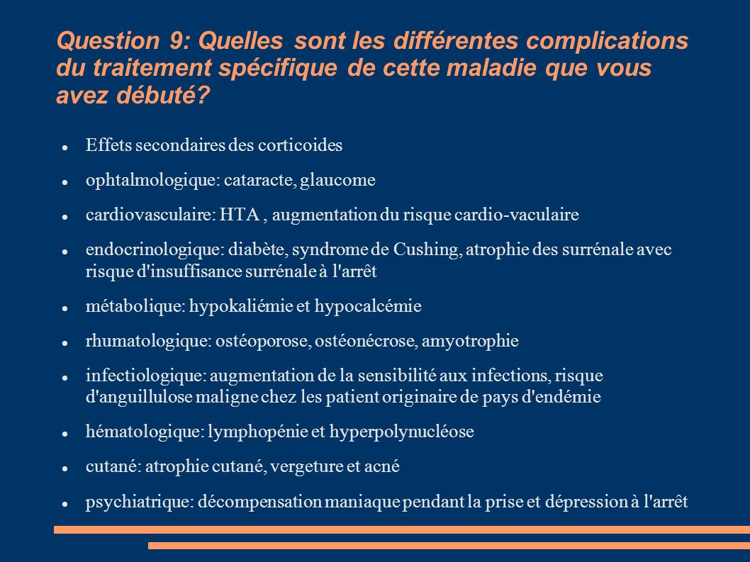Question 9: Quelles sont les différentes complications du traitement spécifique de cette maladie que vous avez débuté? Effets secondaires des corticoi