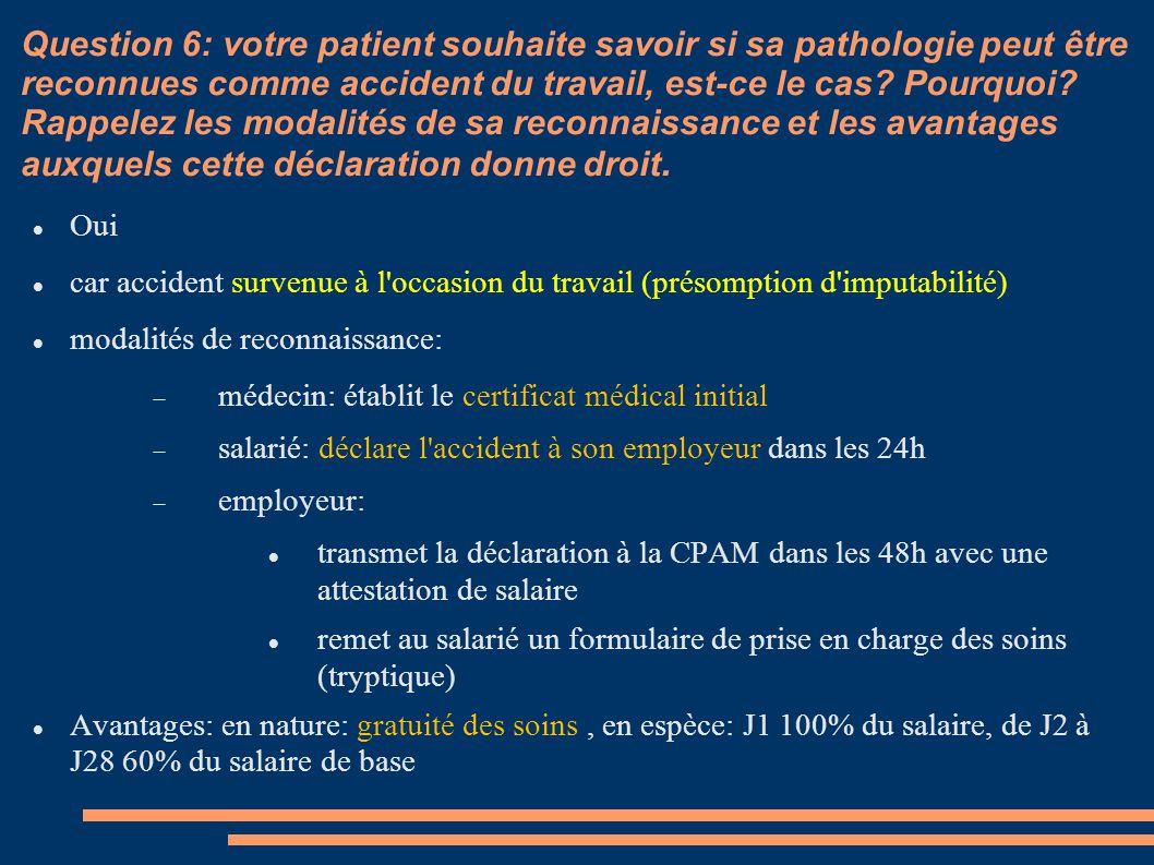 Question 6: votre patient souhaite savoir si sa pathologie peut être reconnues comme accident du travail, est-ce le cas? Pourquoi? Rappelez les modali