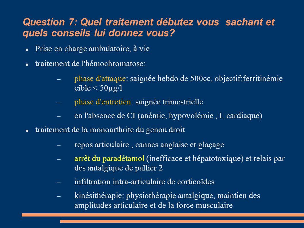 Question 7: Quel traitement débutez vous sachant et quels conseils lui donnez vous? Prise en charge ambulatoire, à vie traitement de l'hémochromatose: