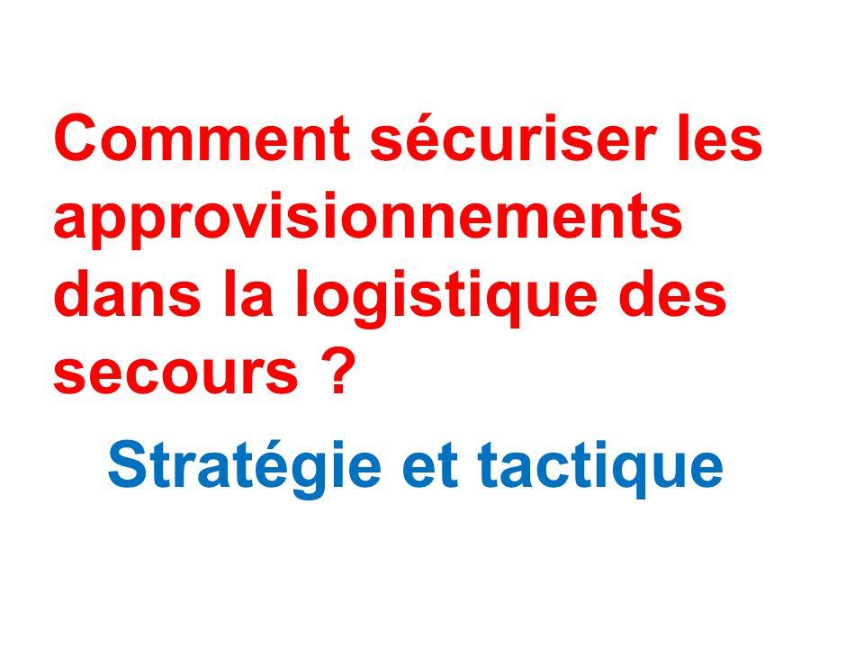 Comment sécuriser les approvisionnements dans la logistique des secours ? Stratégie et tactique
