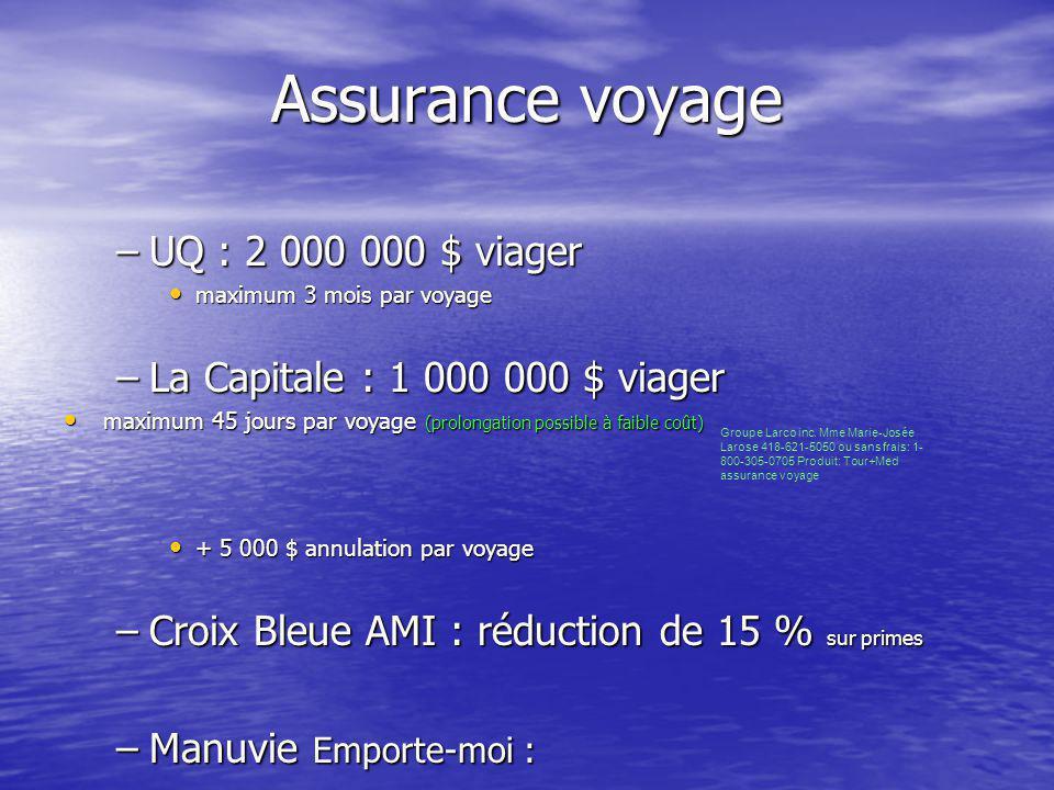 Assurance voyage –UQ : 2 000 000 $ viager maximum 3 mois par voyage maximum 3 mois par voyage –La Capitale : 1 000 000 $ viager maximum 45 jours par v