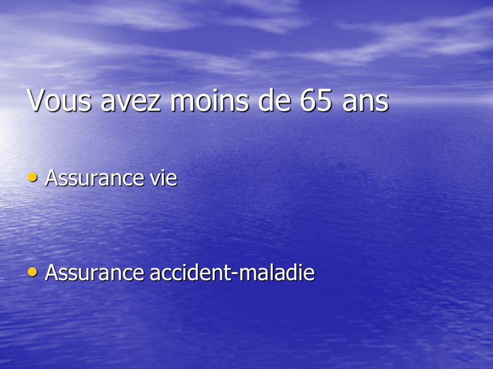 Vous avez moins de 65 ans Assurance vie Assurance vie Assurance accident-maladie Assurance accident-maladie