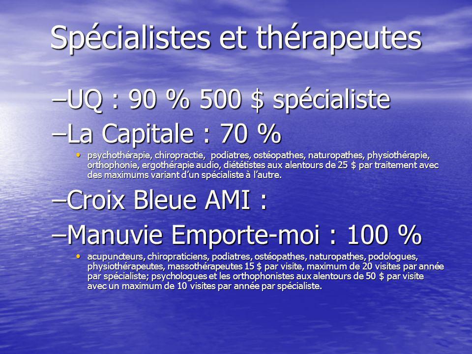 Spécialistes et thérapeutes –UQ : 90 % 500 $ spécialiste –La Capitale : 70 % psychothérapie, chiropractie, podiatres, ostéopathes, naturopathes, physiothérapie, orthophonie, ergothérapie audio, diététistes aux alentours de 25 $ par traitement avec des maximums variant d'un spécialiste à l'autre.