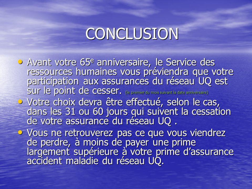 Avant votre 65 e anniversaire, le Service des ressources humaines vous préviendra que votre participation aux assurances du réseau UQ est sur le point de cesser.