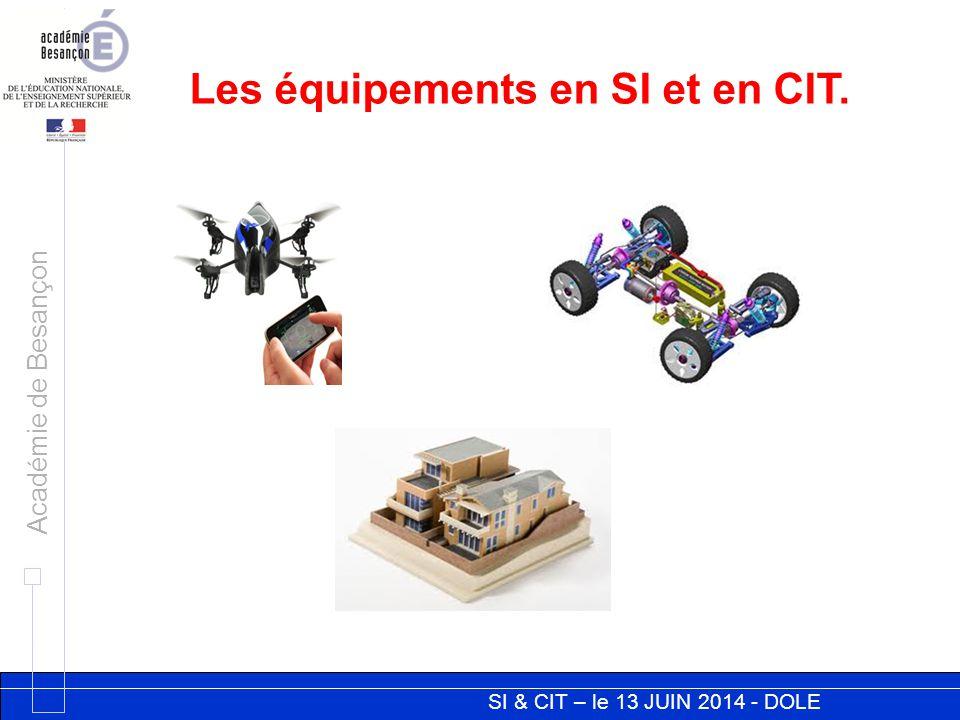 SI & CIT – le 13 JUIN 2014 - DOLE Académie de Besançon Les équipements en SI et en CIT.