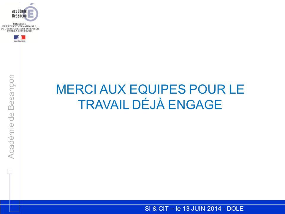 SI & CIT – le 13 JUIN 2014 - DOLE Académie de Besançon MERCI AUX EQUIPES POUR LE TRAVAIL DÉJÀ ENGAGE