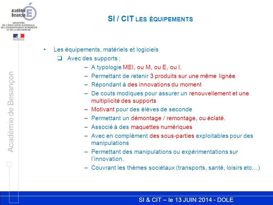 SI & CIT – le 13 JUIN 2014 - DOLE Académie de Besançon SI / CIT LES ÉQUIPEMENTS Les équipements, matériels et logiciels  Avec des supports : –A typol