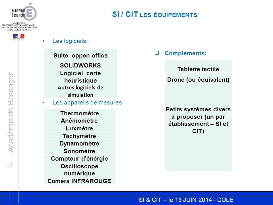 SI & CIT – le 13 JUIN 2014 - DOLE Académie de Besançon SI / CIT LES ÉQUIPEMENTS Les logiciels : Les appareils de mesures Suite oppen office SOLIDWORKS
