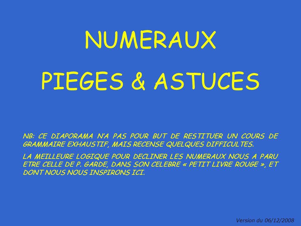 NUMERAUX PIEGES & ASTUCES NB: CE DIAPORAMA N'A PAS POUR BUT DE RESTITUER UN COURS DE GRAMMAIRE EXHAUSTIF, MAIS RECENSE QUELQUES DIFFICULTES.