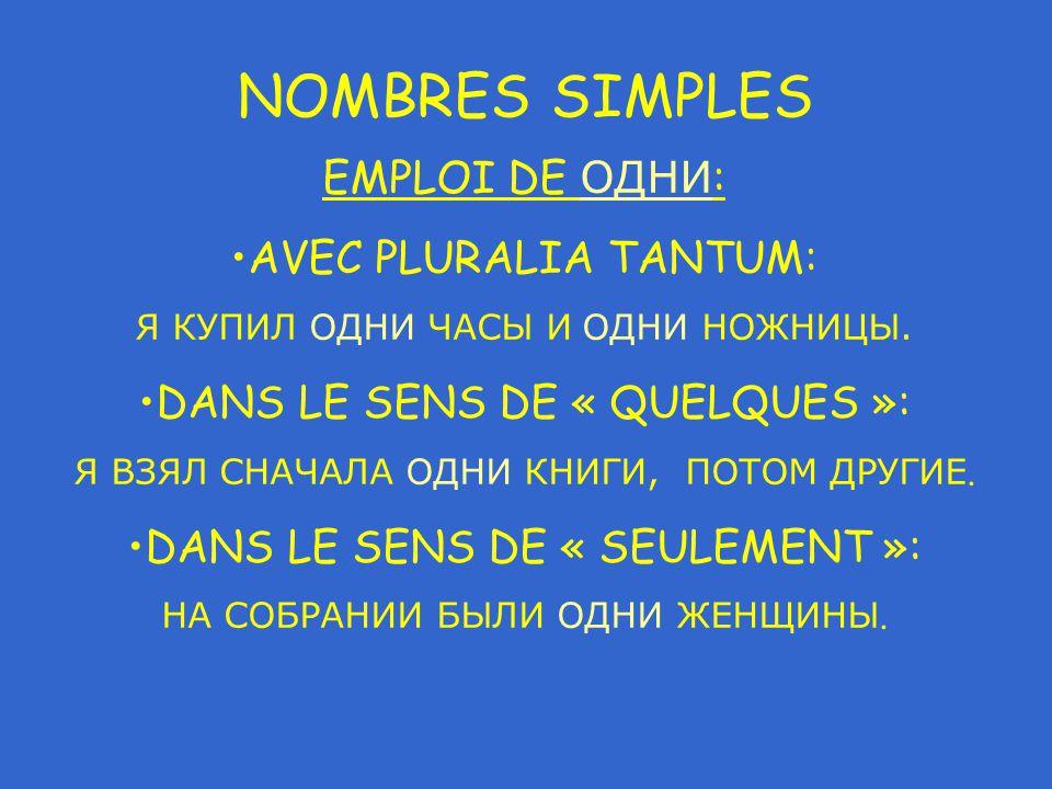 NOMBRES SIMPLES EMPLOI DE ОДНИ : AVEC PLURALIA TANTUM: Я КУПИЛ ОДНИ ЧАСЫ И ОДНИ НОЖНИЦЫ.