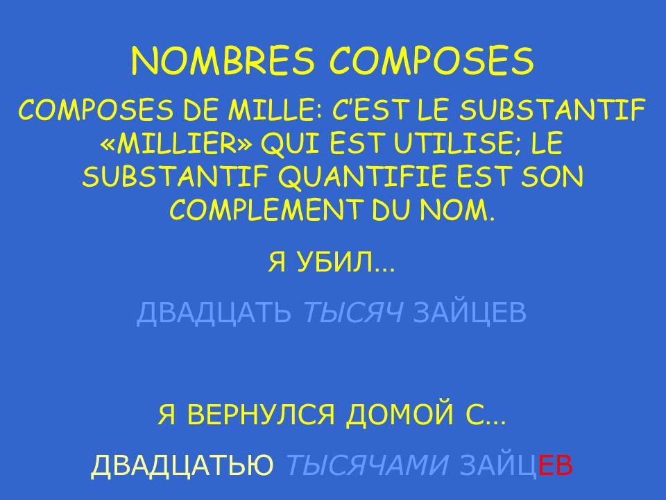 NOMBRES COMPOSES COMPOSES DE MILLE: С'EST LE SUBSTANTIF «MILLIER» QUI EST UTILISE; LE SUBSTANTIF QUANTIFIE EST SON COMPLEMENT DU NOM.