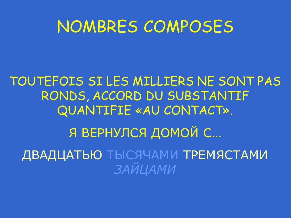 NOMBRES COMPOSES TOUTEFOIS SI LES MILLIERS NE SONT PAS RONDS, ACCORD DU SUBSTANTIF QUANTIFIE «AU CONTACT».
