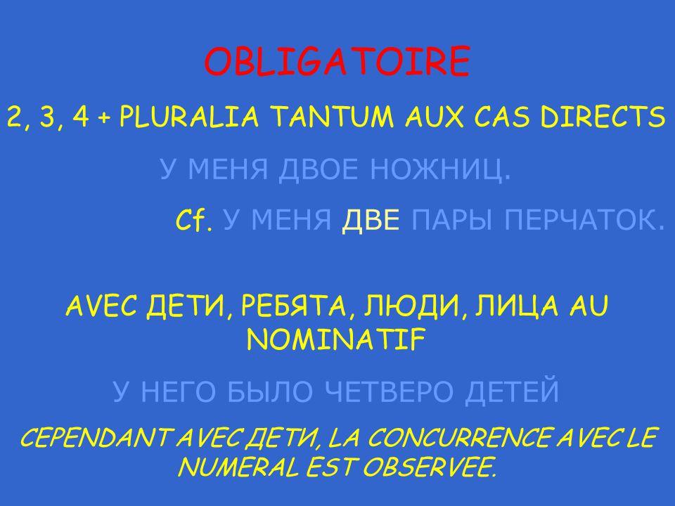 OBLIGATOIRE 2, 3, 4 + PLURALIA TANTUM AUX CAS DIRECTS У МЕНЯ ДВОЕ НОЖНИЦ.