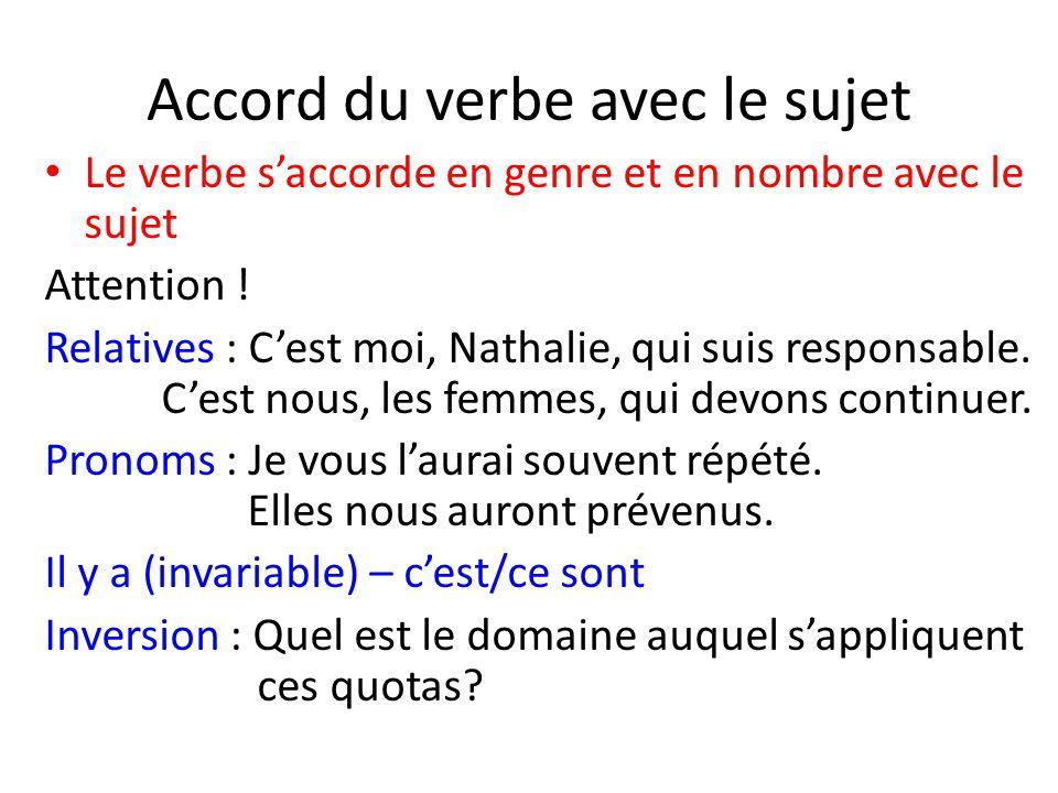 Accord du verbe avec le sujet Le verbe s'accorde en genre et en nombre avec le sujet Attention ! Relatives : C'est moi, Nathalie, qui suis responsable