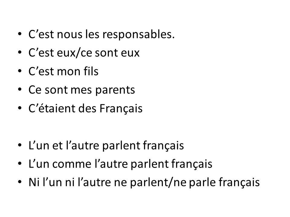 C'est nous les responsables. C'est eux/ce sont eux C'est mon fils Ce sont mes parents C'étaient des Français L'un et l'autre parlent français L'un com