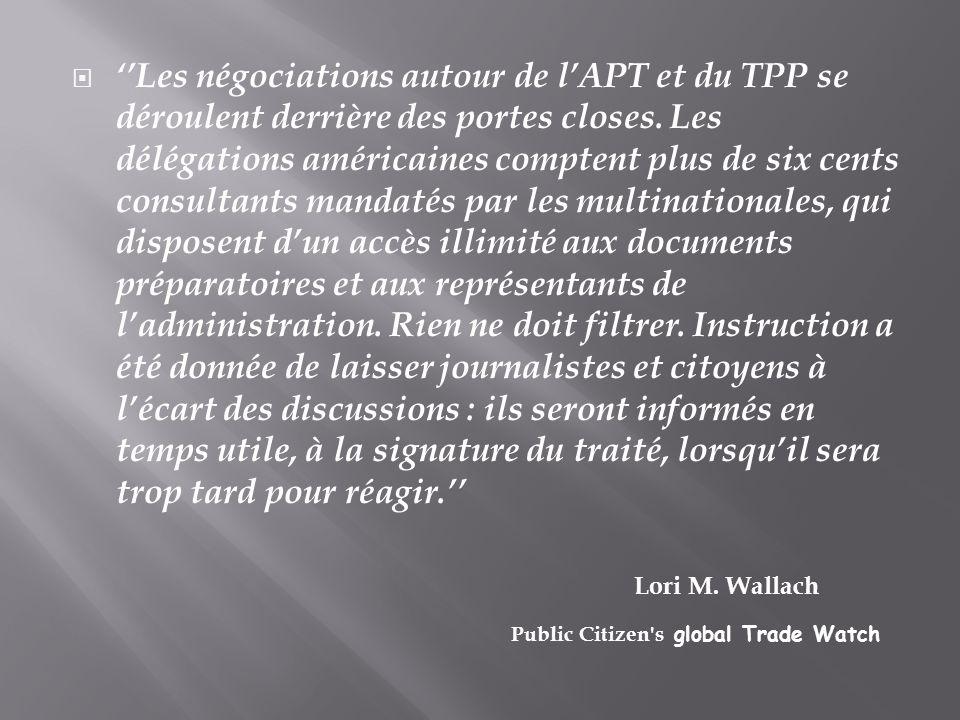  ''Les négociations autour de l'APT et du TPP se déroulent derrière des portes closes. Les délégations américaines comptent plus de six cents consult