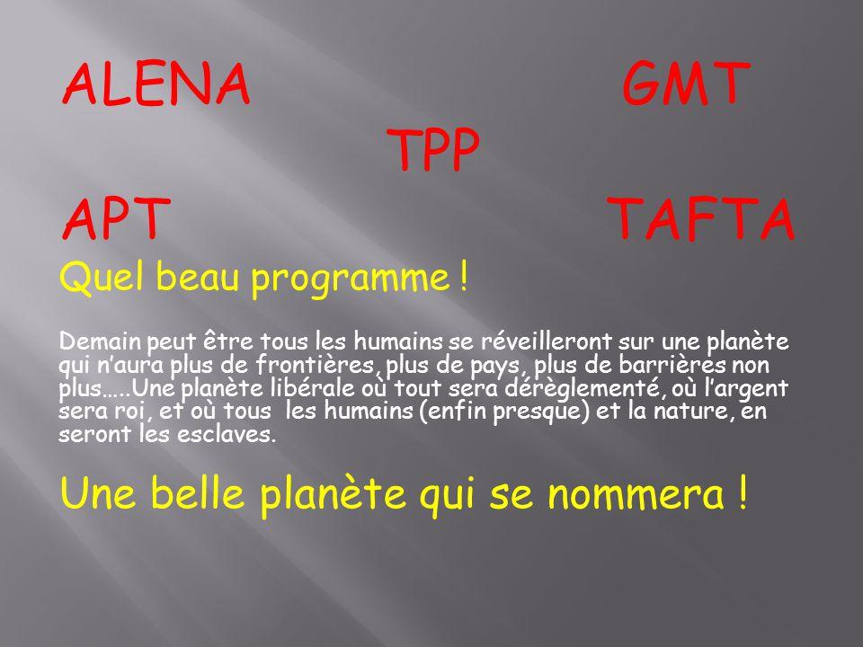 ALENA GMT TPP APT TAFTA Quel beau programme .