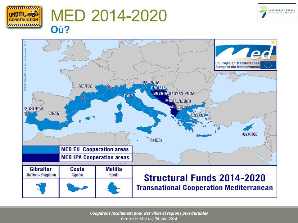 Coopérons localement pour des villes et regions plus durables Centre le Mistral, 24 juin 2014 MED 2014-2020 Où?