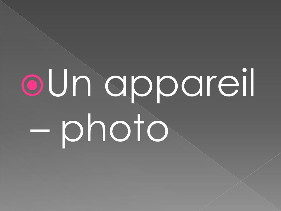  Un appareil – photo