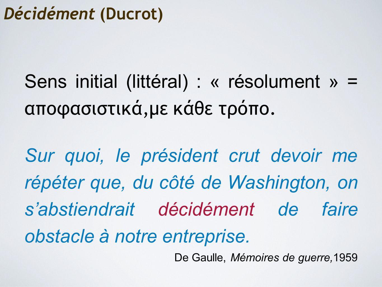 Décidément (Ducrot) Sens initial (littéral) : « résolument » = αποφασιστικά,με κάθε τρόπο.