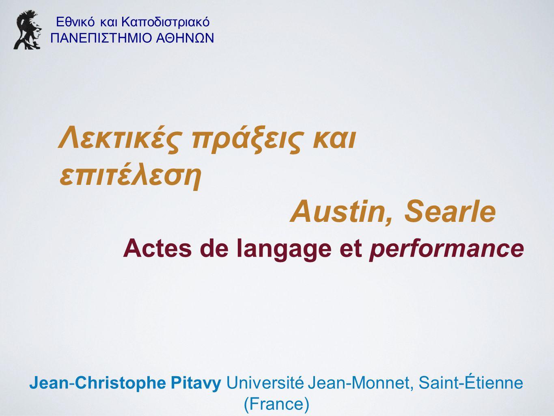 Εθνικό και Καποδιστριακό ΠΑΝΕΠΙΣΤΗΜΙΟ ΑΘΗΝΩΝ Jean-Christophe Pitavy Université Jean-Monnet, Saint-Étienne (France) Actes de langage et performance Λεκ