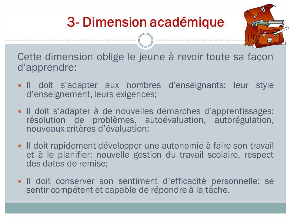 3- Dimension académique Cette dimension oblige le jeune à revoir toute sa façon d'apprendre: Il doit s'adapter aux nombres d'enseignants: leur style d