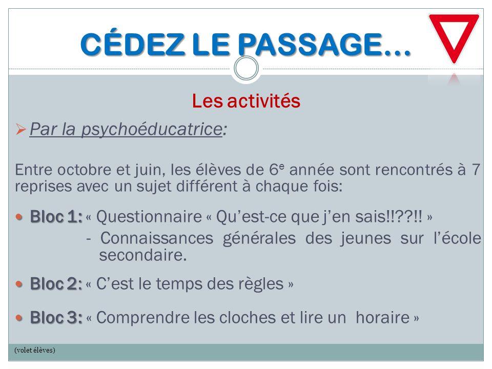 CÉDEZ LE PASSAGE… CÉDEZ LE PASSAGE… Les activités  Par la psychoéducatrice: Entre octobre et juin, les élèves de 6 e année sont rencontrés à 7 repris