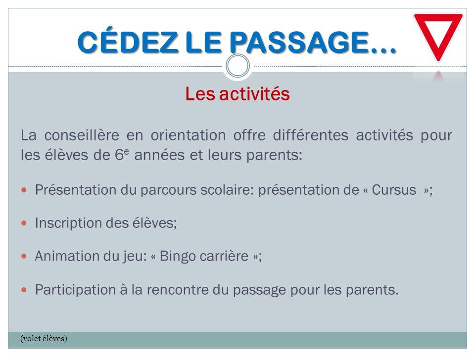 CÉDEZ LE PASSAGE… CÉDEZ LE PASSAGE… Les activités La conseillère en orientation offre différentes activités pour les élèves de 6 e années et leurs par