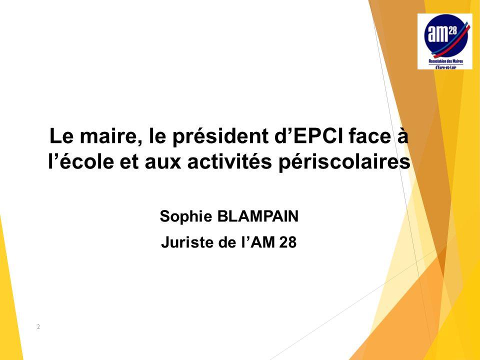 Le maire, le président d'EPCI face à l'école et aux activités périscolaires Sophie BLAMPAIN Juriste de l'AM 28 2