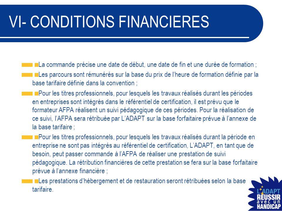 VI- CONDITIONS FINANCIERES La commande précise une date de début, une date de fin et une durée de formation ; Les parcours sont rémunérés sur la base