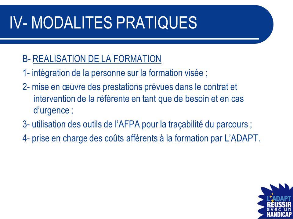 IV- MODALITES PRATIQUES B- REALISATION DE LA FORMATION 1- intégration de la personne sur la formation visée ; 2- mise en œuvre des prestations prévues