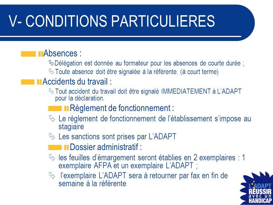 V- CONDITIONS PARTICULIERES Absences :  Délégation est donnée au formateur pour les absences de courte durée ;  Toute absence doit être signalée à l