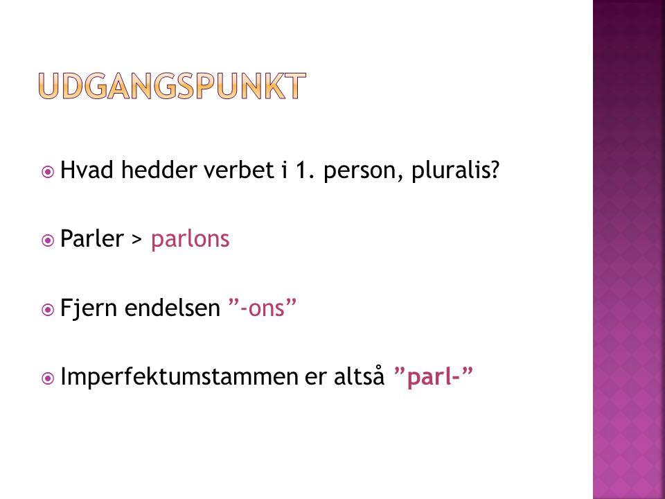  Hvad hedder verbet i 1.person, pluralis.