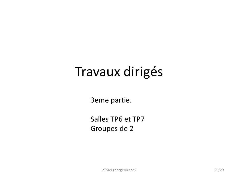 Travaux dirigés oliviergeorgeon.com 3eme partie. Salles TP6 et TP7 Groupes de 2 20/29