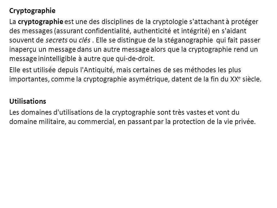 Cryptographie La cryptographie est une des disciplines de la cryptologie s'attachant à protéger des messages (assurant confidentialité, authenticité e