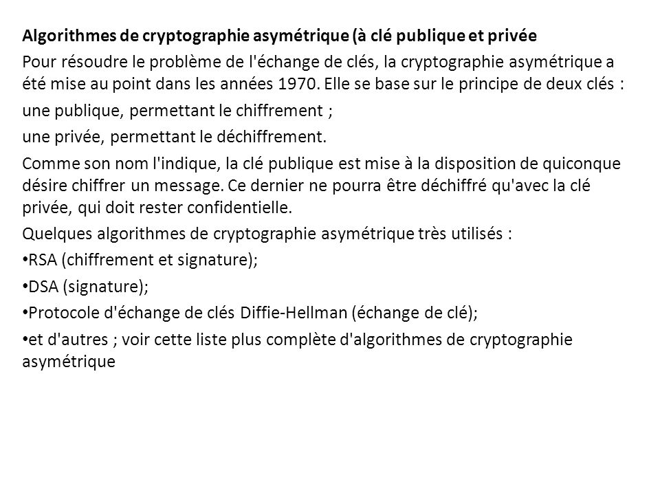 Algorithmes de cryptographie asymétrique (à clé publique et privée Pour résoudre le problème de l'échange de clés, la cryptographie asymétrique a été