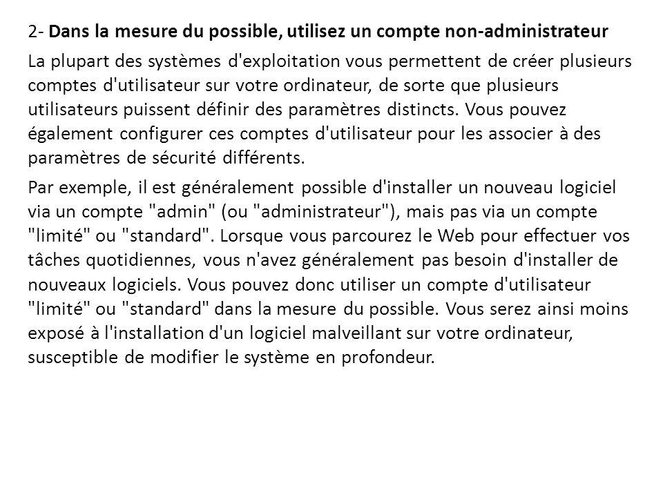 2- Dans la mesure du possible, utilisez un compte non-administrateur La plupart des systèmes d'exploitation vous permettent de créer plusieurs comptes