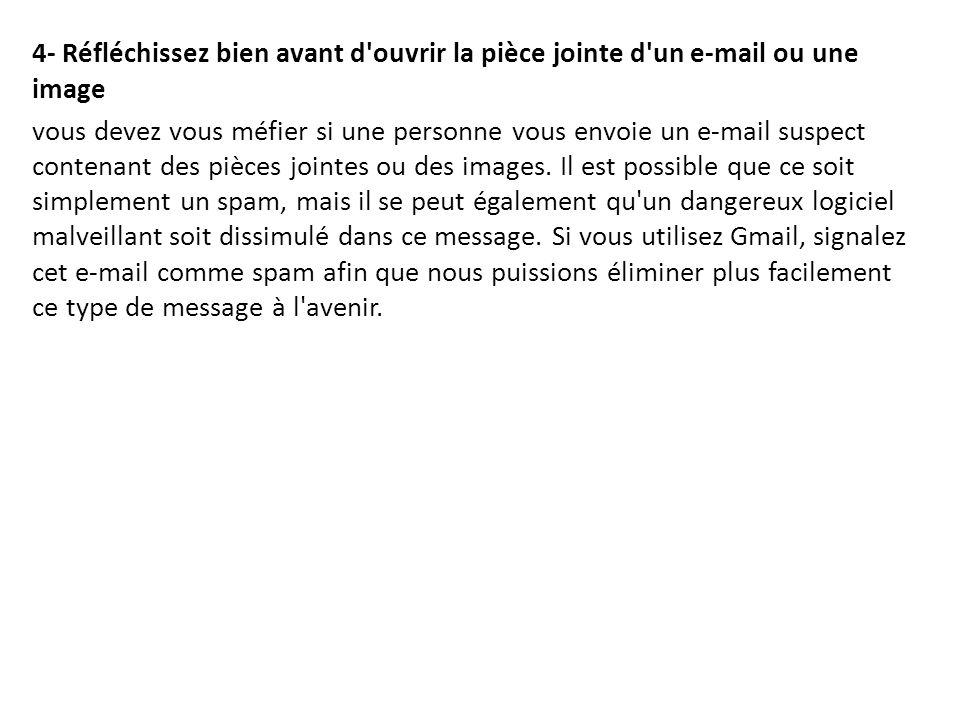 4- Réfléchissez bien avant d'ouvrir la pièce jointe d'un e-mail ou une image vous devez vous méfier si une personne vous envoie un e-mail suspect cont