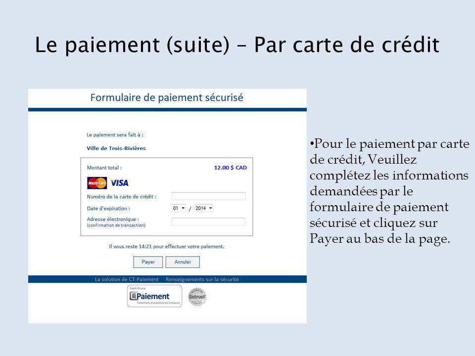 Le paiement (suite) – Par carte de crédit Pour le paiement par carte de crédit, Veuillez complétez les informations demandées par le formulaire de paiement sécurisé et cliquez sur Payer au bas de la page.