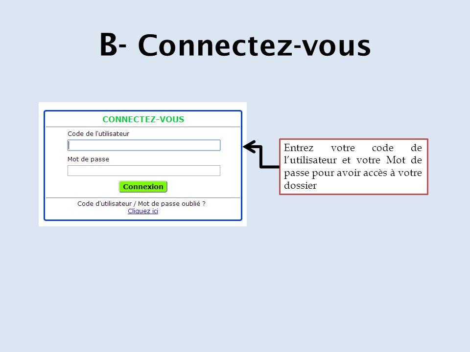 B- Connectez-vous Entrez votre code de l'utilisateur et votre Mot de passe pour avoir accès à votre dossier