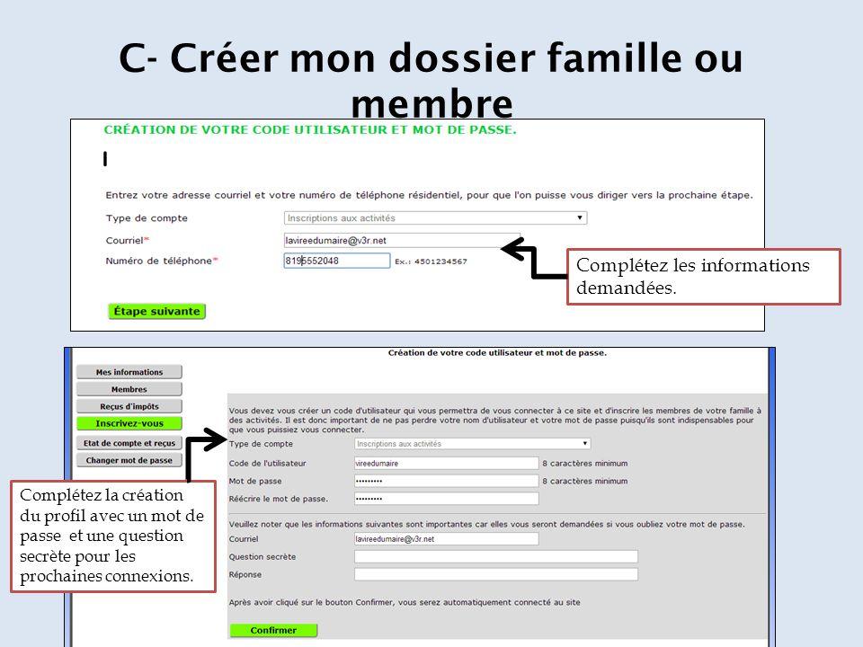 C- Créer mon dossier famille ou membre Complétez les informations demandées.