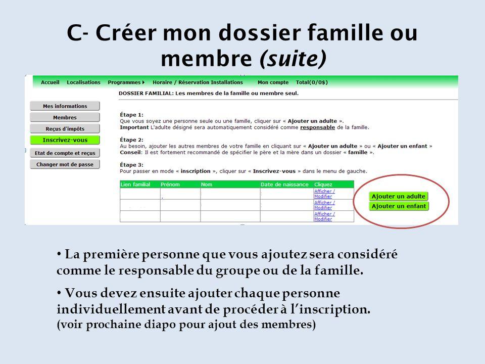 C- Créer mon dossier famille ou membre (suite) La première personne que vous ajoutez sera considéré comme le responsable du groupe ou de la famille.